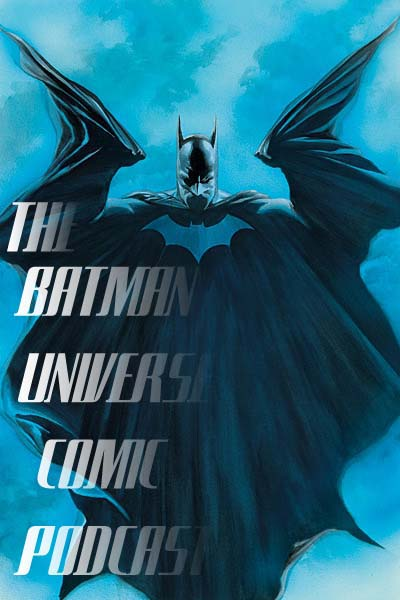 The Batman Universe Comic Podcast Episode 1