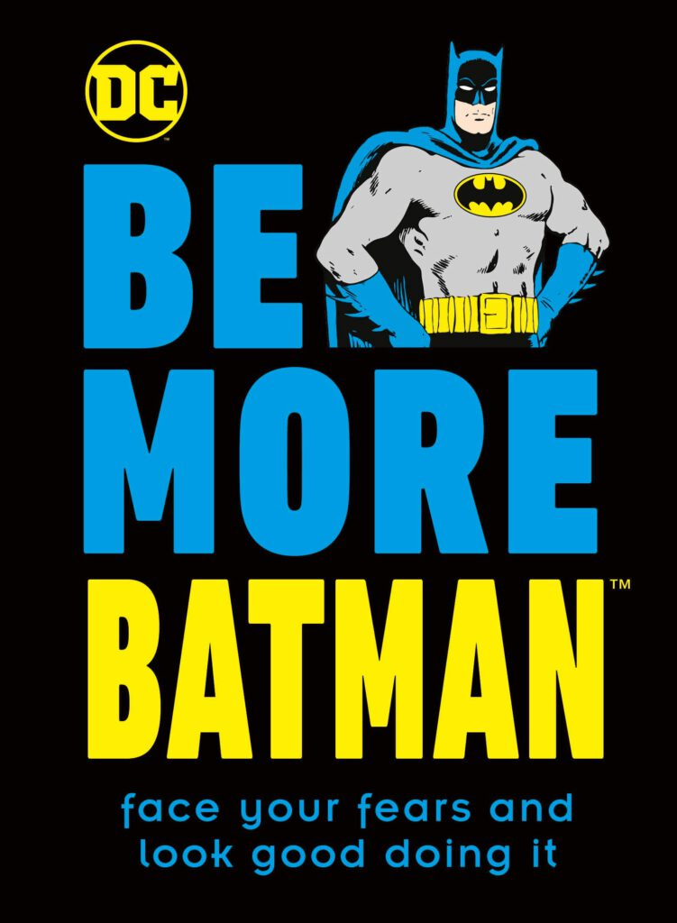 Be More Like Batman: Face Your Fears and Look Good Doing It